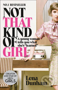 Not That Kind of Girl - Lena Dunham