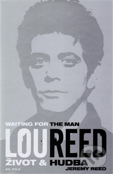 Lou Reed: Waiting for the Man - Jeremy Reed