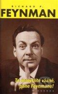To nemysl�te v�n�, pane Feynmane!