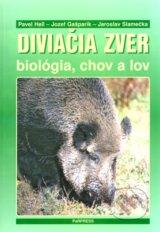 Diviacia zver - biologia, lov a chov (Pavel Hell, Jozef Gasparik, Jaroslav Slamecka)