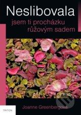 Joanne Greenbergová: Neslibovala jsem ti procházku růžovým sadem