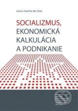 Socializmus, ekonomicka kalkulacia a podnikanie (Jesus Huerta de Soto)