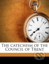 The Catechism of the Council of Trent - Theodore Alois Buckley