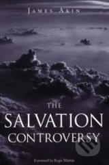 The Salvation Controversy - James Akin