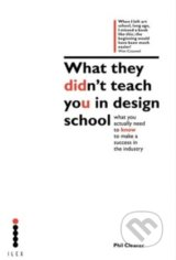 What They Didnt Teach You Design School