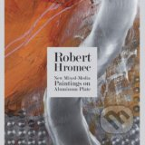 New Mixed-Media Paintings on Aluminum Plate - Robert Hromec