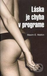 Laska je chyba v programe (Maxim E. Matkin)