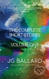 The Complete Short Stories (Volume One) - J.G. Ballard