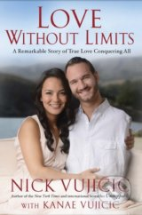 Love Without Limits - Nick Vujicic, Kanae Vujicic