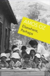 Elsewhere, Perhaps - Amos Oz