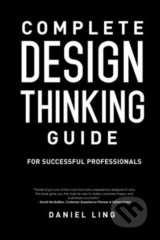 Complete Design Thinking Guide for Successful Professionals - Daniel Ling
