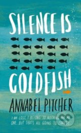 Silence is Goldfish - Annabel Pitcher