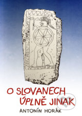 O Slovanech uplne jinak (Antonin Horak)