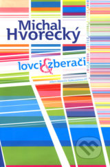 Lovci & Zberaci (Michal Hvorecky)