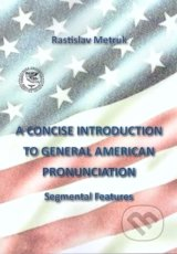 A Concise Introduction to General American Pronunciaton - Rastislav Metruk