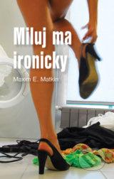 Miluj ma ironicky (Maxim E. Matkin)