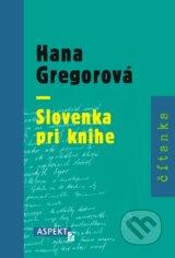 Hana Gregorova - Slovenka pri knihe (Jana Cvikova, Jana Juranova)