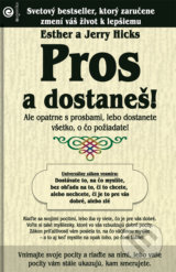 Pros a dostanes! (Esther Hicks, Jerry Hicks)
