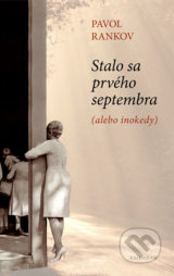 Stalo sa prveho septembra (alebo inokedy) (Pavol Rankov)