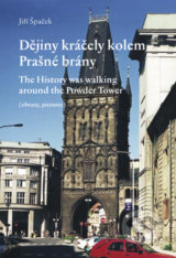 Dějiny kráčely kolem Prašné brány/The History was walking around the Powder Tower