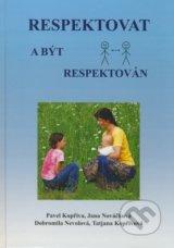 Respektovat a byt respektovan (Pavel Kopriva, Jana Novackova, Dobromila Nevolova, Tatjana Koprivova)