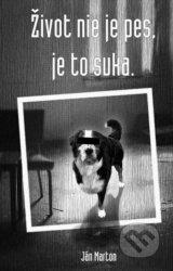 Zivot nie je pes, je to suka (Jan Marton)