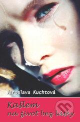 Kaslem na zivot bez lasky (Jaroslava Kuchtova)