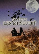 Len mi neulet (Jan Petro, Michal Pilat (ilustracie))