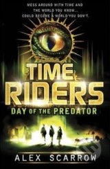Time Riders: The Day of the Predator - Alex Scarrow
