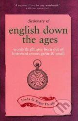 Dictionary of English Down the Ages - Linda Flavell, Roger Flavell