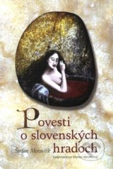 Povesti o slovenskych hradoch (Stefan Moravcik)