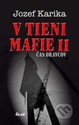 V tieni mafie II - Cas dravcov (Jozef Karika)